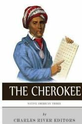 Native American Tribes The History And Culture Of The Cherokee, Paperback B...