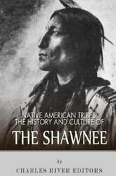 Native American Tribes The History And Culture Of The Shawnee, Paperback By...