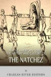 Native American Tribes The History And Culture Of The Natchez, Paperback By...
