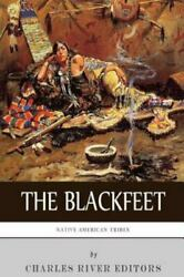 Native American Tribes The History Of The Blackfeet And The Blackfoot Confe...