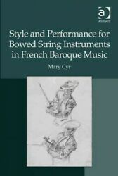 Style And Performance For Bowed String Instruments In French Baroque Music H...