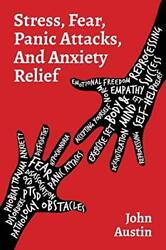 Stress Fear Panic Attacks And Anxiety Relief How To Deal ... By Austin John