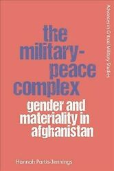 Military-peace Complex Gender And Materiality In Afghanistan Hardcover By ...