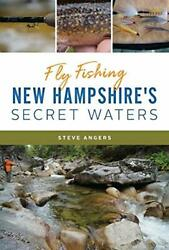 Fly Fishing New Hampshireand039s Secret Waters Natural History By Angers Steve The