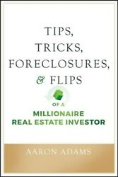 Tips Tricks Foreclosures And Flips Of A Millionaire Real Estate Investor Pa...