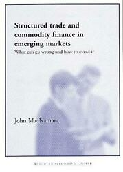 Structured Trade And Commodity Finance What Can Go Wrong And How To Avoid It By