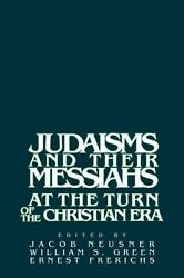 Judaisms And Their Messiahs At The Turn Of The Christian Era By Jacob Neusner E