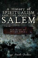 A History Of Spiritualism And The Occult In Salem The Rise Of Witch City By Mag