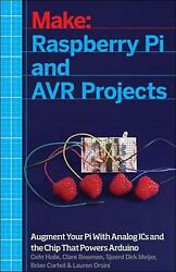 Raspberry Pi And Avr Projects Augmenting The Pi's Arm With The Atmel Atmega, Ic