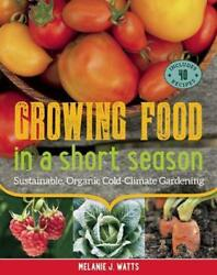 Growing Food in a Short Season: Sustainable Organic Cold-Climate Gardening by M
