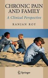Chronic Pain And Family A Clinical Perspective By Ranjan Roy English Hardcove