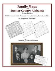 Family Maps of Sumter County Alabama Deluxe Edition by Gregory a. Boyd J.D. (E