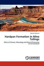 Hardpan Formation in Mine Tailings: Effect of Climate Mineralogy and Mineral Pr