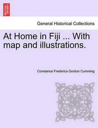 At Home In Fiji ... With Map And Illustrations, Vol. I By Constance Frederica Go
