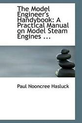 The Model Engineer's Handybook A Practical Manual On Model Steam Engines By Pau