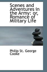 Scenes And Adventures In The Army Or Romance Of Military Life By Philip St Geo