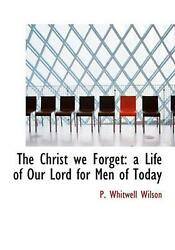 Christ We Forget A Life Of Our Lord For Men Of Today By P. Whitwell Wilson Eng