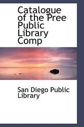 Catalogue Of The Pree Public Library Comp By San Diego Public Library English