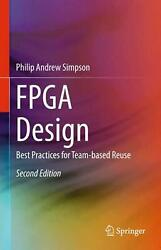 Fpga Design Best Practices For Team-based Reuse By Philip Andrew Simpson Engli
