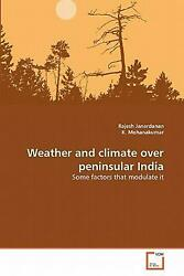 Weather and Climate Over Peninsular India: Some factors that modulate it by Raje