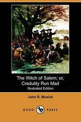 The Witch Of Salem Or, Credulity Run Mad Illustrated Edition Dodo Press By