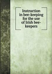 Instruction In Bee-keeping For The Use Of Irish Bee-keepers By Ireland Dept Of A