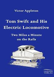 Tom Swift And His Electric Locomotive Two Miles A Minute On The Rails By Victor