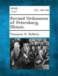 Revised Ordinances Of Petersburg Illinois. By Thompson W. Mcneely English Pap