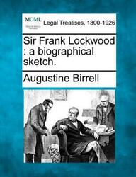 Sir Frank Lockwood A Biographical Sketch. By Augustine Birrell English Paper