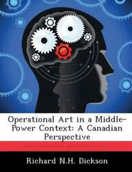 Operational Art In A Middle-power Context A Canadian Perspective By Richard N.h