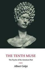 The Tenth Muse The Psyche Of The American Poet By Albert Gelpi English Hardco