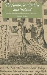 The South Sea Bubble And Ireland Money, Banking And Investment, 1690-1721 By Pa