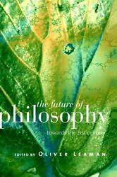 The Future Of Philosophy Towards The Twenty First Century By Oliver Leaman Eng