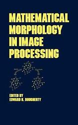Mathematical Morphology in Image Processing by Dougherty (English) Hardcover Boo