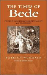 Times Of Bede Studies In Early English Christian Society And Its Historian By P
