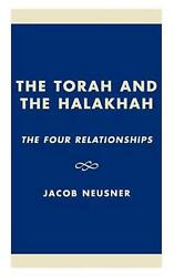The Torah And The Halakhah The Four Relationships By Jacob Neusner English Ha