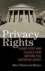 Privacy Rights: Cases Lost and Causes Won Before the Supreme Court by Alice Flee