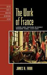 The Work Of France Labor And Culture In Early Modern Times, 1350-1800 By James