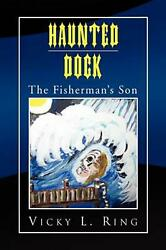 Haunted Dock The Fishermanand039s Son By Vicky L. Ring English Hardcover Book Free