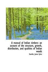 A Manual Of Indian Timbers An Account Of The Structure Growth Distribution A