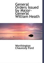 General Orders Issued By Major-general William Heath By Worthington Ch Ford Eng