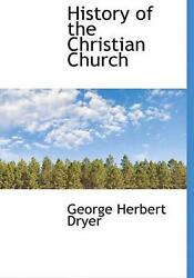 History Of The Christian Church By George Herbert Dryer English Hardcover Book
