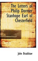 Letters Of Philip Dormer Stanhope Earl Of Chesterfield By John Bradshaw English