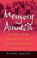 Memory And Amnesia The Role Of The Spanish Civil War In The Transition To Democ