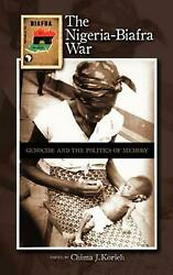 The Nigeria-biafra War Genocide And The Politics Of Memory By Chima J. Korieh