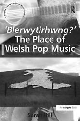 And039blerwytirhwngand039 The Place Of Welsh Pop Music By Sarah Hill English Hardcover