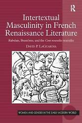 Intertextual Masculinity In French Renaissance Literature Rabelais Brantome A