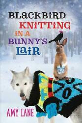 Blackbird Knitting In A Bunnyand039s Lair By Amy Lane English Paperback Book Free S