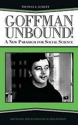 Goffman Unbound A New Paradigm For Social Science By Thomas J. Scheff English