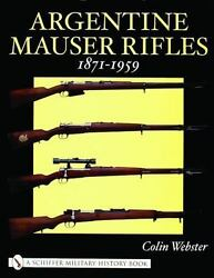 Argentine Mauser Rifles 1871-1959 By Colin Webster Reference Book